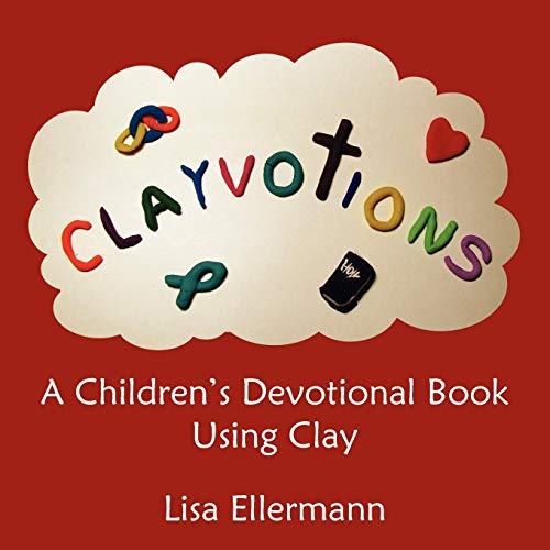 Clayvotions: A Childrens Devotional Book Using Clay: Phalecia Ellermann