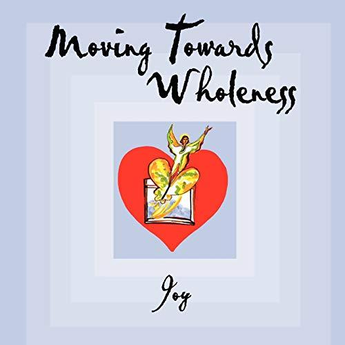 Moving Towards Wholeness: Joy