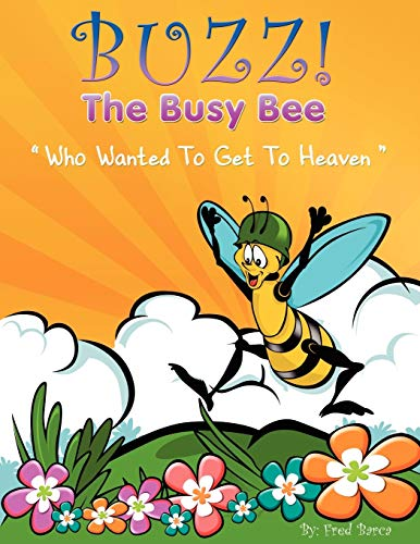 9781434389848: Buzz The Busy Bee Who Wanted To Get To Heaven