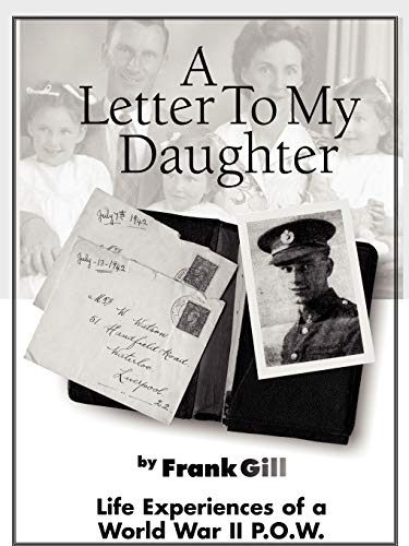 9781434390417: A Letter to My Daughter: Life Experiences of a World War II P.O.W.