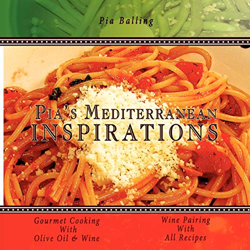 9781434390752: Pia's Mediterranean Inspirations: Gourmet Cooking With Olive Oil & Wine