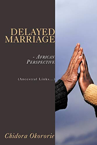 9781434390783: Delayed Marriage - African Perspective: (Ancestral Links. . .)