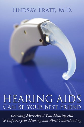 9781434391155: Hearing Aids - Can Be Your Best Friend: Learning More About Your Hearing Aid & Improve your Hearing and Word Understanding