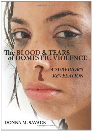 9781434391544: The Blood & Tears of Domestic Violence: A Survivor's Revelation