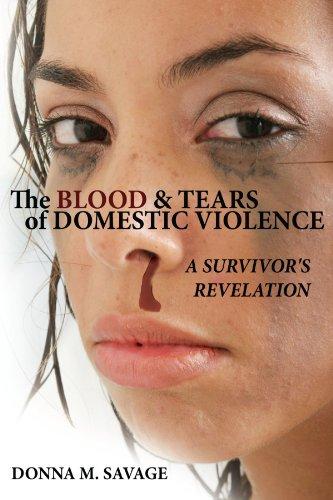 9781434391551: The Blood & Tears of Domestic Violence: A Survivor's Revelation