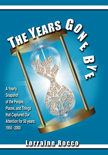 9781434391780: The Years Gone Bye: A Yearly Snapshot of the People, Places, and Things that Captured Our Attention for 50 Years