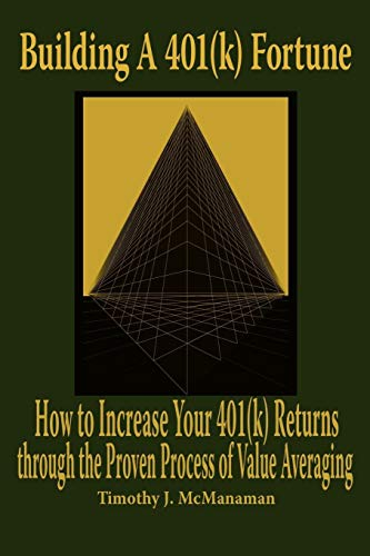 9781434391810: Building A 401(k) Fortune: How to Increase Your 401(k) Returns through the Proven Process of Value Averaging