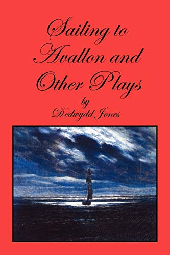 Sailing to Avallon and Other Plays: Dedwydd Jones