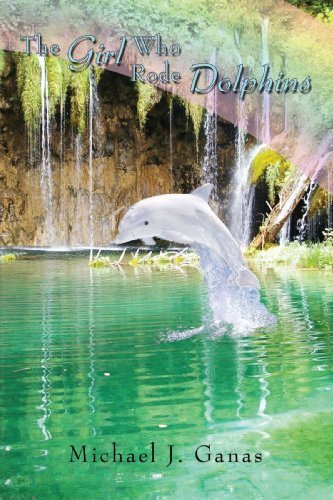 The Girl Who Rode Dolphins: Michael Ganas