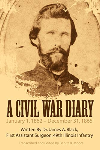 9781434393685: A Civil War Diary: Written By Dr. James A. Black, First Assistant Surgeon, 49th Illinois Infantry