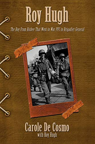 9781434394422: Roy Hugh: The Boy from Bisbee That Went to War PFC to Brigadier General