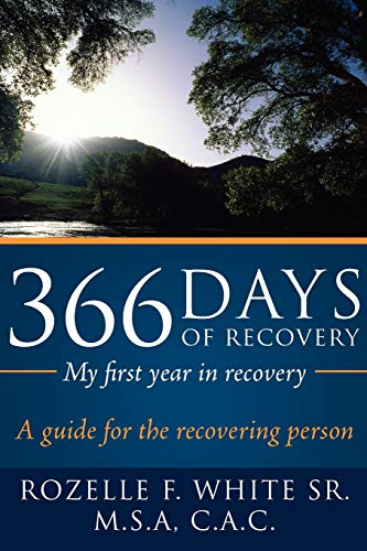 366 Days of recovery, My first year in recovery: A guide for the recovering person: White, Rozelle ...