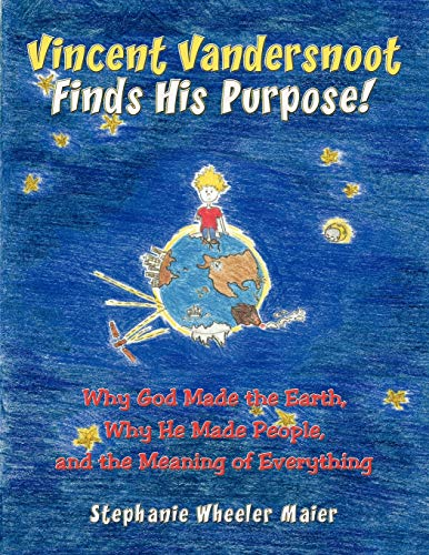 Vincent Vandersnoot Finds His Purpose!: Why God Made the Earth, Why He Made People, and the Meaning...