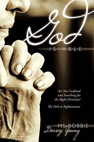 9781434396327: GOD IS ABLE: ARE YOU CONFUSED AND SEARCHING FOR THE RIGHT DIRECTION? THE PATH TO RIGHTEOUSNESS