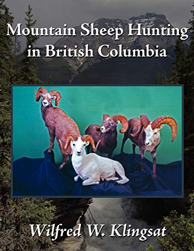 Mountain Sheep Hunting In British Columbia: Wilfred W. Klingsat