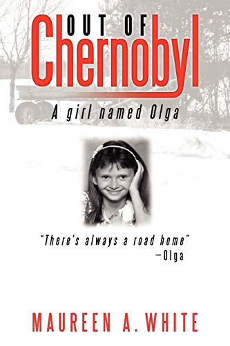 Out of Chernobyl A Girl Named Olga: Maureen White