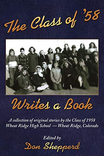 The Class of '58 Writes a Book: A collection of original stories By the Class of 1958 Wheat ...