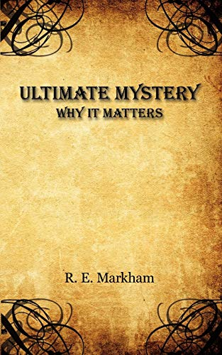 Ultimate Mystery Why It Matters: Richard Markham
