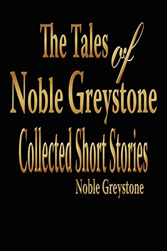 The Tales of Noble Greystone Collected Short Stories: Matthew Parks