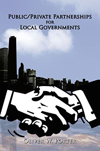 Public/Private Partnerships for Local Governments: Oliver W. Porter