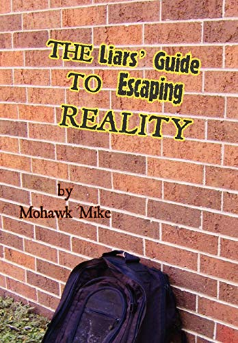 The Liars Guide to Escaping Reality: Mohawk Mike