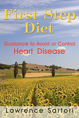 First Step Diet: Guidance to Avoid or Control Heart Disease: Lawrence Sartori