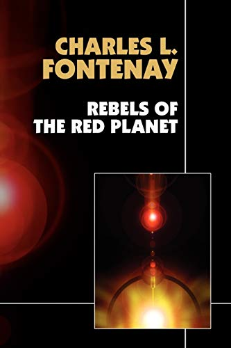 Rebels of the Red Planet: Charles L. Fontenay