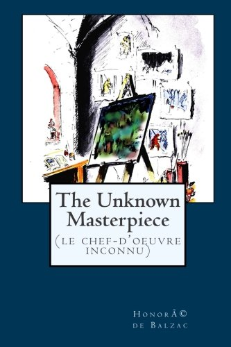 9781434401342: The Unknown Masterpiece: (Le Chef-d'oeuvre inconnu)