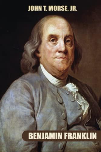 Benjamin Franklin: John T. Morse