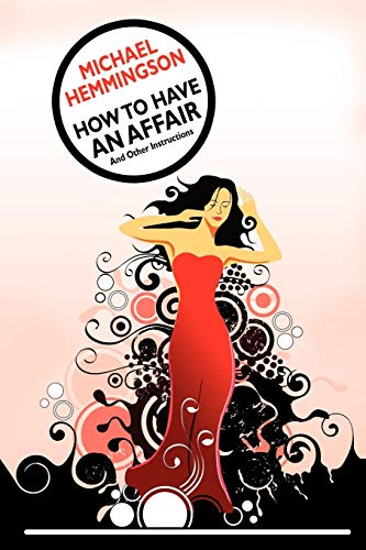 How to Have an Affair and Other Instructions: Michael Hemmingson