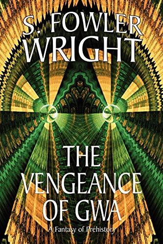 The Vengeance of Gwa: S. Fowler Wright