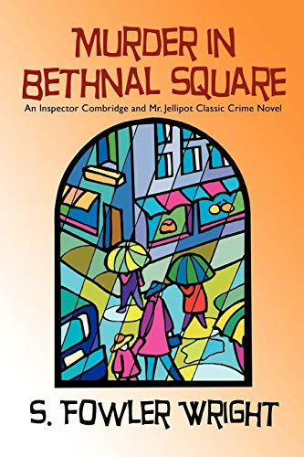 Murder in Bethnal Square: An Inspector Combridge and Mr. Jellipot Classic Crime Novel (9781434403162) by S. Fowler Wright