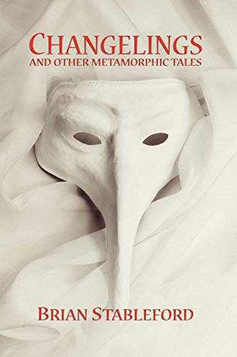 Changelings and Other Metamorphic Tales (9781434403223) by Brian Stableford