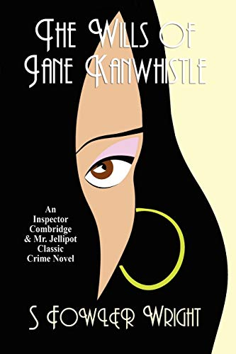 The Wills of Jane Kanwhistle: An Inspector Combridge and Mr. Jellipot Classic Crime Novel (1434403300) by S. Fowler Wright