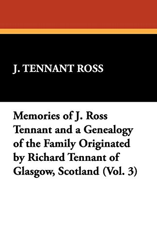 9781434405258: Memories of J. Ross Tennant and a Genealogy of the Family Originated by Richard Tennant of Glasgow, Scotland (Vol. 3)