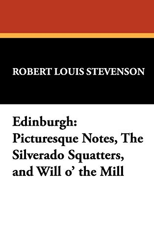 Edinburgh: Picturesque Notes, the Silverado Squatters, and Will O the Mill