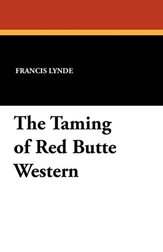 The Taming of Red Butte Western - Francis Lynde