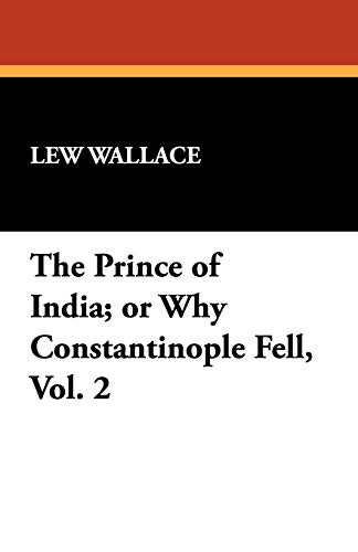 The Prince of India; or Why Constantinople Fell, Vol. 2 (143440823X) by Lew Wallace