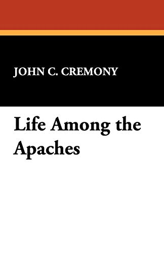 Life Among the Apaches (Paperback): John C Cremony