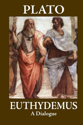 Euthydemus (A Dialogue): The Works of Plato: Plato