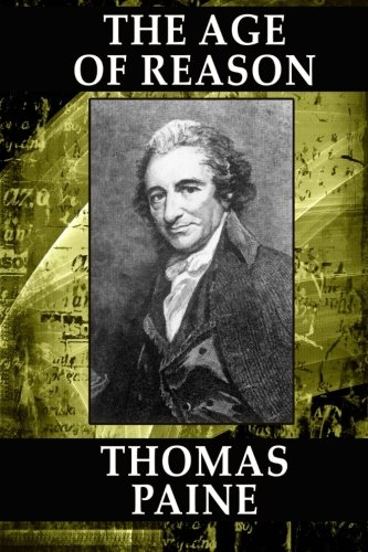 The Age of Reason: Being an Investigation of True and Fabulous Theology: (Edited by Moncure Daniel ...
