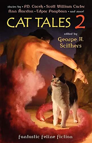 Cat Tales 2: Fantastic Feline Fiction: Scithers, George H.;