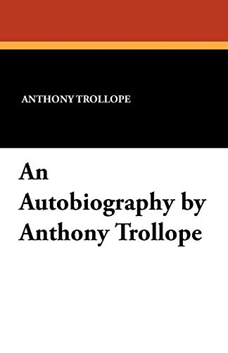9781434410917: An Autobiography by Anthony Trollope
