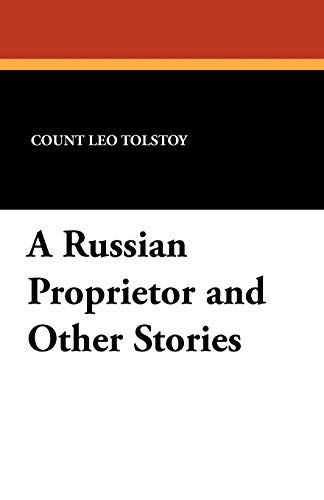 A Russian Proprietor and Other Stories: Leo Nikolayevich Tolstoy