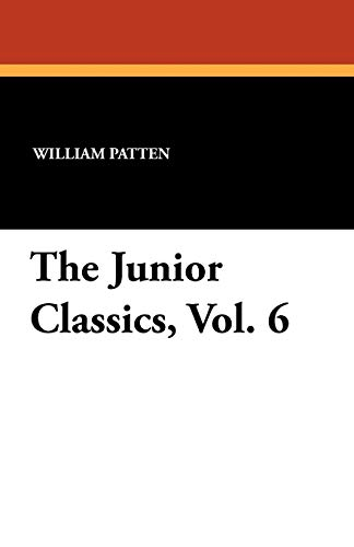 The Junior Classics, Vol. 6: Patten, William