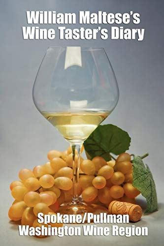 9781434411600: William Maltese's Wine Taster's Diary: Spokane and Pullman, Washington
