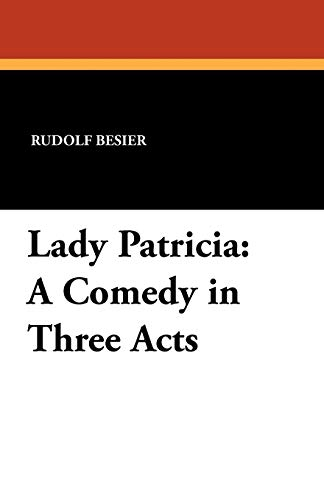 Lady Patricia: A Comedy in Three Acts: Rudolf Besier