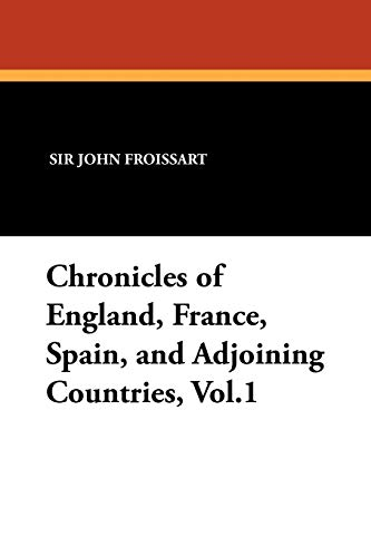 Chronicles of England, France, Spain, and Adjoining: Froissart, Sir John;