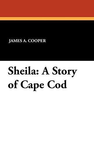 Sheila: A Story of Cape Cod (Paperback): James A Cooper