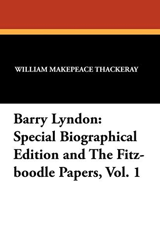 Barry Lyndon: Special Biographical Edition and The Fitz-boodle Papers, Vol. 1: Thackeray, William ...